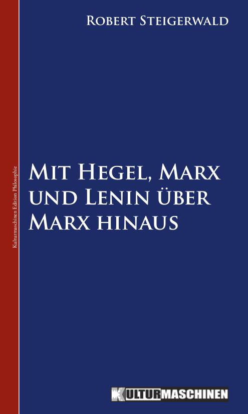 Robert Steigerwald: Mit Hegel, Marx ...